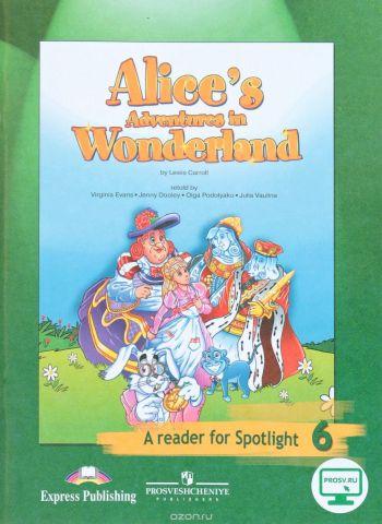 Alice's Adventures in Wonderland: A Reader for Spotlight 6 / Алиса в Стране чудес. 6 класс. Книга для чтения